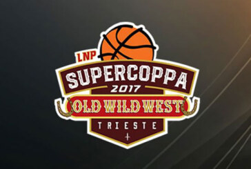 LNP Supercoppa2017 OldWildWest, su LNP TV Pass in diretta le semifinali
